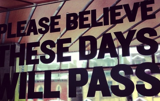 Please believe these days will pass