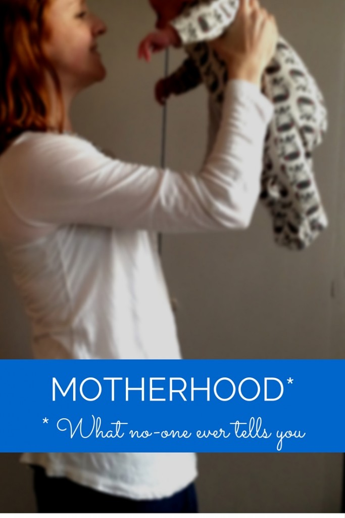 All the things that no-one ever tells you about new motherhood - #1 is SO true!