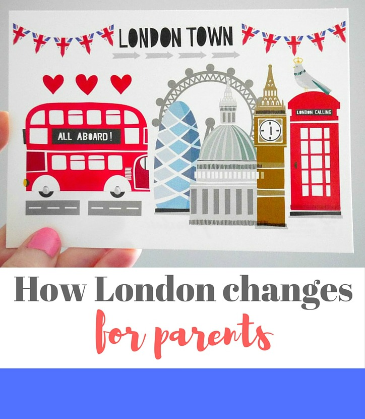How London changes for parents - great list for anyone who lives in a city!